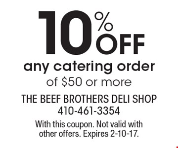 10% OFF any catering order of $50 or more. With this coupon. Not valid withother offers. Expires 2-10-17.
