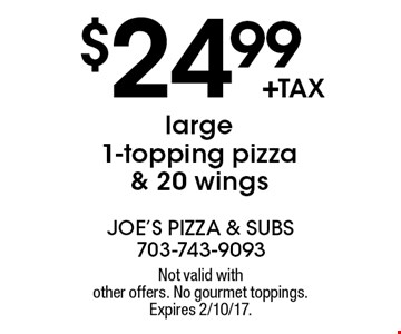 $24.99 +tax large 1-topping pizza & 20 wings. Not valid with other offers. No gourmet toppings. Expires 2/10/17.