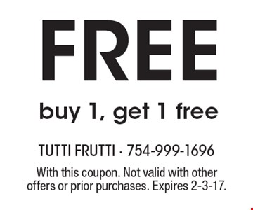 Free buy 1, get 1 free. With this coupon. Not valid with other offers or prior purchases. Expires 2-3-17.