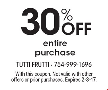 30% Off entire purchase. With this coupon. Not valid with other offers or prior purchases. Expires 2-3-17.