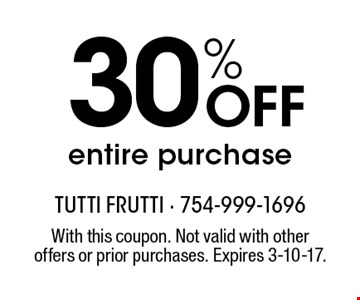 30% Off entire purchase. With this coupon. Not valid with other offers or prior purchases. Expires 3-10-17.