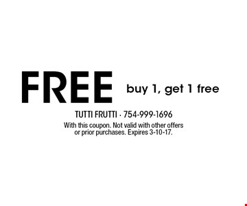 Free buy 1, get 1 free. With this coupon. Not valid with other offers or prior purchases. Expires 3-10-17.