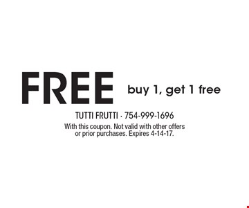 Free buy 1, get 1 free. With this coupon. Not valid with other offers or prior purchases. Expires 4-14-17.