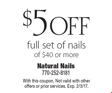 $5 off full set of nails of $40 or more. With this coupon. Not valid with other offers or prior services. Exp. 2/3/17.