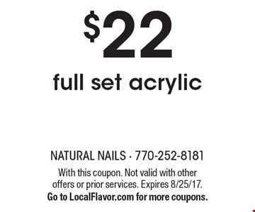 $22 full set acrylic. With this coupon. Not valid with other offers or prior services. Expires 8/25/17. Go to LocalFlavor.com for more coupons.