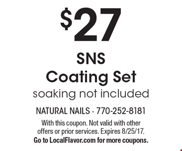 $27 SNS Coating Set soaking not included. With this coupon. Not valid with other offers or prior services. Expires 8/25/17. Go to LocalFlavor.com for more coupons.