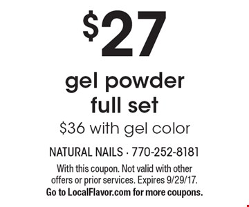 $27 gel powder full set $36 with gel color. With this coupon. Not valid with other offers or prior services. Expires 9/29/17. Go to LocalFlavor.com for more coupons.