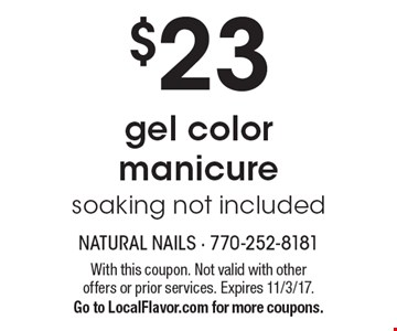 $23 gel color manicure. Soaking not included. With this coupon. Not valid with other offers or prior services. Expires 11/3/17. Go to LocalFlavor.com for more coupons.