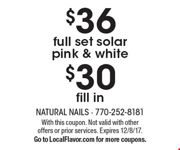 $36 full set solar pink & white. $30 fill in. With this coupon. Not valid with other offers or prior services. Expires 12/8/17. Go to LocalFlavor.com for more coupons.