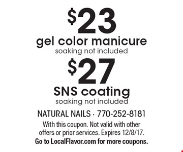 $23 gel color manicure. $27 SNS coating. Soaking not included. With this coupon. Not valid with other offers or prior services. Expires 12/8/17. Go to LocalFlavor.com for more coupons.