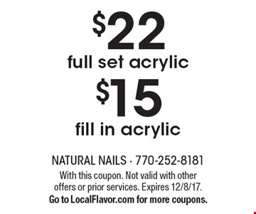 $22 full set acrylic. $15 fill in acrylic. With this coupon. Not valid with other offers or prior services. Expires 12/8/17. Go to LocalFlavor.com for more coupons.