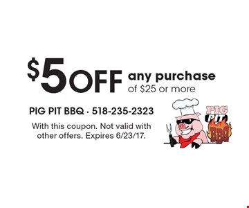 $5 Off any purchase of $25 or more. With this coupon. Not valid with other offers. Expires 6/23/17.