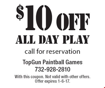 $10 off ALL day play call for reservation. With this coupon. Not valid with other offers. Offer expires 1-6-17.