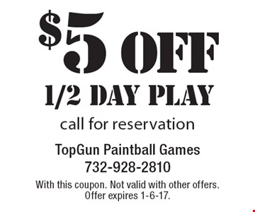 $5 off 1/2 day play call for reservation. With this coupon. Not valid with other offers. Offer expires 1-6-17.