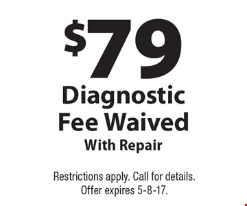 $79 Diagnostic Fee Waived With Repair. Restrictions apply. Call for details. Offer expires 5-8-17.