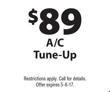 $89 A/C Tune-Up. Restrictions apply. Call for details. Offer expires 5-8-17.