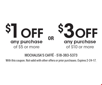 $1 OFF any purchase of $5 or $3 OFF any purchase of $10 or more . With this coupon. Not valid with other offers or prior purchases. Expires 2-24-17.