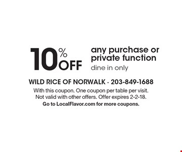 10% Off any purchase or private function. Dine in only. With this coupon. One coupon per table per visit. Not valid with other offers. Offer expires 2-2-18. Go to LocalFlavor.com for more coupons.