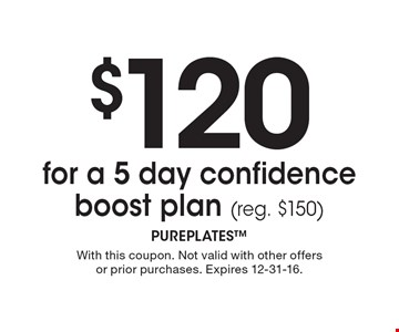 $120 for a 5 day confidence boost plan (reg. $150). With this coupon. Not valid with other offers or prior purchases. Expires 12-31-16.