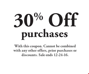 30% Off purchases. With this coupon. Cannot be combined with any other offers, prior purchases or discounts. Sale ends 12-24-16.