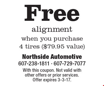 Free alignment when you purchase 4 tires ($79.95 value). With this coupon. Not valid with other offers or prior services. Offer expires 3-3-17.