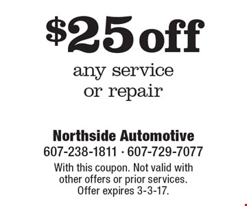 $25 off any service or repair. With this coupon. Not valid with other offers or prior services. Offer expires 3-3-17.