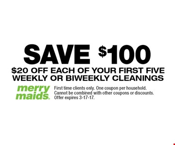 SAVE $100! $100 off first five cleanings. $20 off each of your first five weekly or biweekly cleanings. First time clients only. One coupon per household. Cannot be combined with other coupons or discounts. Offer expires 3-17-17.