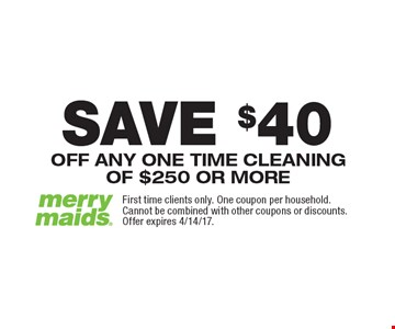 SAVE $40 OFF ANY ONE TIME CLEANINGOF $250 OR MORE. First time clients only. One coupon per household. Cannot be combined with other coupons or discounts. Offer expires 4/14/17.