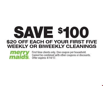 SAVE $100 On First Five Cleanings. $20 OFF EACH OF YOUR FIRST FIVE WEEKLY OR BIWEEKLY CLEANINGS. First time clients only. One coupon per household. Cannot be combined with other coupons or discounts. Offer expires 4/14/17.