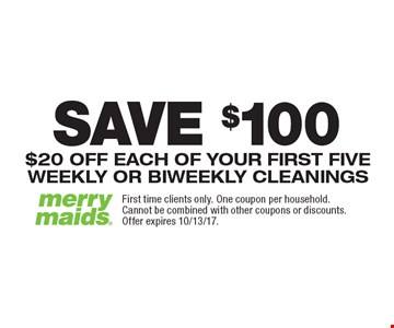 SAVE $100 On First Five Cleanings. $20 OFF EACH OF YOUR FIRST FIVE WEEKLY OR BIWEEKLY CLEANINGS. First time clients only. One coupon per household. Cannot be combined with other coupons or discounts. Offer expires 10/13/17.