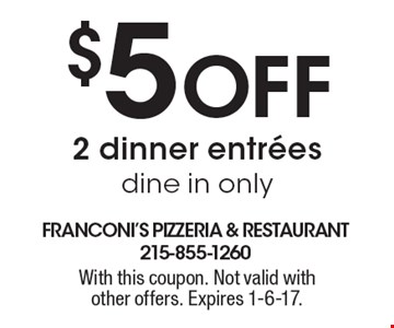 $5 Off 2 dinner entrees, dine in only. With this coupon. Not valid with other offers. Expires 1-6-17.