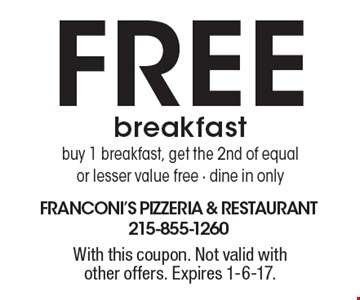 Free breakfast. Buy 1 breakfast, get the 2nd of equal or lesser value free - dine in only. With this coupon. Not valid with other offers. Expires 1-6-17.