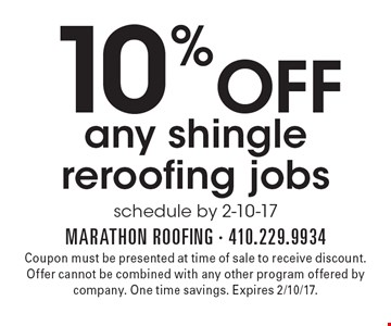 10% OFF any shingle reroofing jobs. Schedule by 2-10-17. Coupon must be presented at time of sale to receive discount. Offer cannot be combined with any other program offered by company. One time savings. Expires 2/10/17.