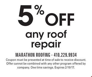 5% OFF any roof repair. Coupon must be presented at time of sale to receive discount. Offer cannot be combined with any other program offered by company. One time savings. Expires 2/10/17.