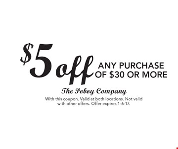 $5 off any purchase of $30 or more. With this coupon. Valid at both locations. Not valid with other offers. Offer expires 1-6-17.
