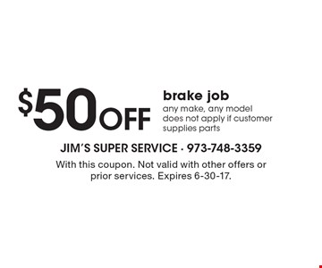 $50 OFF brake job any make, any model does not apply if customer supplies parts. With this coupon. Not valid with other offers or prior services. Expires 6-30-17.
