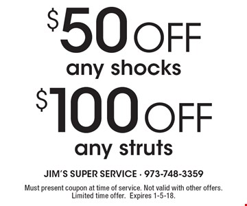 $100 off any struts. $50 off any shocks. Must present coupon at time of service. Not valid with other offers. Limited time offer.Expires 1-5-18.