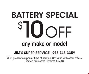 BATTERY SPECIAL $10 off any make or model. Must present coupon at time of service. Not valid with other offers. Limited time offer.Expires 1-5-18.