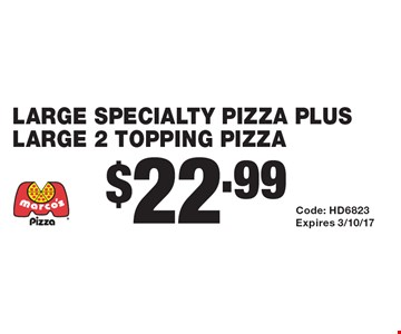 $22.99 large specialty pizza plus large 2 topping pizza. Code: HD6823. Expires 3/10/17