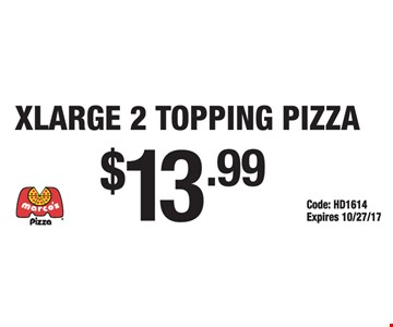 $13.99 for an X-large 2 topping pizza. Code: HD 1614. Expires 10/27/17.
