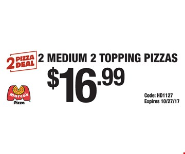 2 Pizza Deal. 2 medium 2 topping pizzas for $16.99. Code: HD1127. Expires 10/27/17.