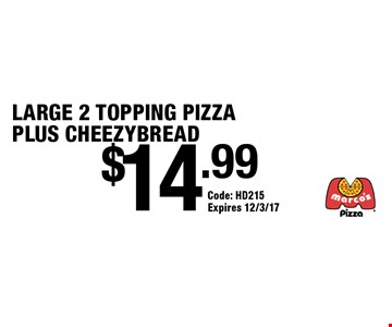 $14.99 LARGE 2 TOPPING PIZZA PLUS CHEEZYBREAD. Code: HD215. Expires 12/3/17.