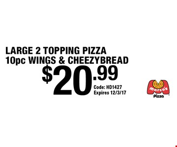 $20.99 LARGE 2 TOPPING PIZZA 10pc WINGS & CHEEZYBREAD. Code: HD1427. Expires 12/3/17.