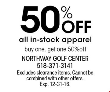 50% Off all in-stock apparel buy one, get one 50%off. Excludes clearance items. Cannot be combined with other offers.Exp. 12-31-16.