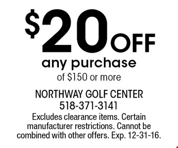 $20 Off any purchase of $150 or more. Excludes clearance items. Certain manufacturer restrictions. Cannot be combined with other offers. Exp. 12-31-16.
