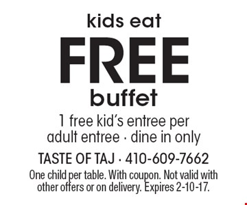 Free kids buffet. 1 free kid's entree per adult entree, dine in only. One child per table. With coupon. Not valid with other offers or on delivery. Expires 2-10-17.