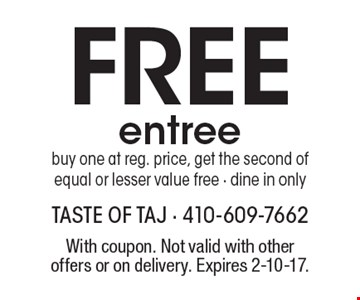 Free entree. Buy one at reg. price, get the second of equal or lesser value free. Dine in only. With coupon. Not valid with other offers or on delivery. Expires 2-10-17.