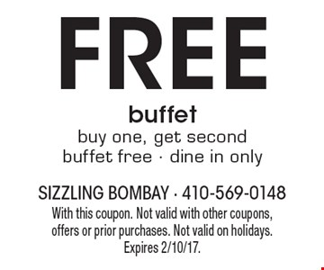 Free buffet. Buy one, get second buffet free - dine in only . With this coupon. Not valid with other coupons, offers or prior purchases. Not valid on holidays. Expires 2/10/17.