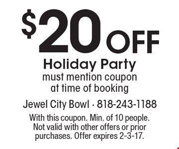 $20 off Holiday Party. Must mention coupon at time of booking. With this coupon. Min. of 10 people. Not valid with other offers or prior purchases. Offer expires 2-3-17.