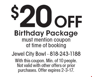 $20 off birthday package. Must mention coupon at time of booking. With this coupon. Min. of 10 people. Not valid with other offers or prior purchases. Offer expires 2-3-17.